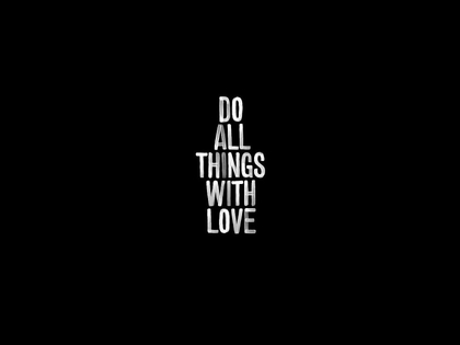 DO ALLTHINGS WITH LOVE PIC